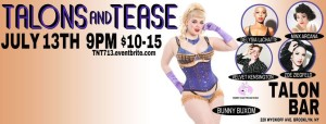 Talons and Tease 7.13 @ Talon Bar | New York | United States