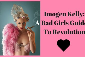 Featured image for Imogen Kelly's new online book, published by Burlesque Beat: A Bad Girls Guide To Revolution, Introduction